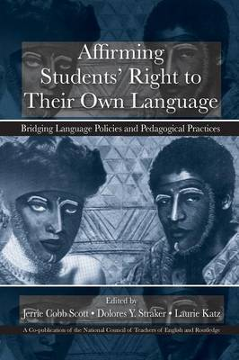 Affirming Students' Right to Their Own Language: Bridging Language Policies and Pedagogical Practices (Paperback)