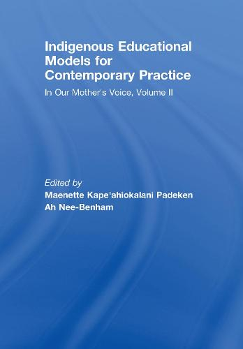Indigenous Educational Models for Contemporary Practice: v. 2: In Our Mother's Voice - Sociocultural, Political and Historical Studies in Education v. 4 (Hardback)