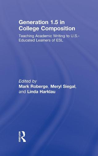 Generation 1.5 in College Composition: Teaching Academic Writing to U.S. - Educated Learners of ESL (Hardback)
