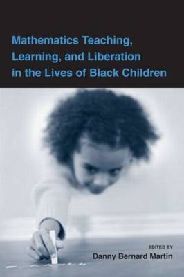 Mathematics Teaching, Learning, and Liberation in the Lives of Black Children - Studies in Mathematical Thinking and Learning Series v. 1 (Hardback)