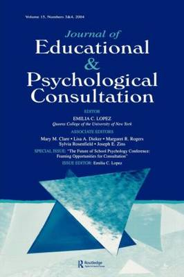 The Future of School Psychology Conference: Framing Opportunties for Consultation: a Special Double Issue of the Journal of Educational and Psychological Consultation (Paperback)