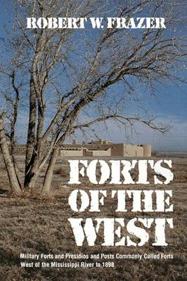 Forts of the West: Military Forts and Presidios and Posts Commonly Called Forts West of the Mississippi River, to 1898 (Paperback)