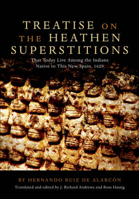Treatise on the Heathen Superstitions That Today Live Among the Indians Native to This New Spain - Civilization of American Indian S. (Paperback)