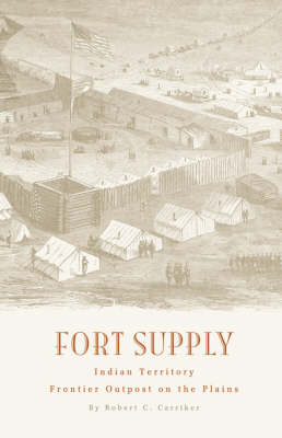 Fort Supply, Indian Territory: Frontier Outpost on the Plains (Paperback)