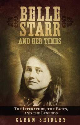 Belle Starr and Her Times: The Literature, the Facts and the Legends (Paperback)