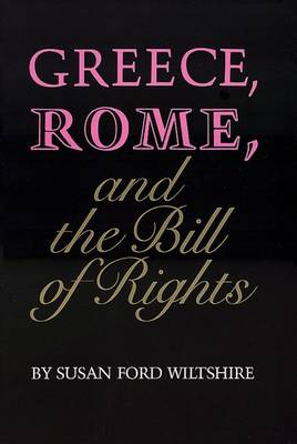 Greece, Rome and the Bill of Rights - Oklahoma Series in Classical Culture v. 15 (Hardback)
