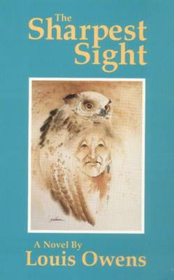 The Sharpest Sight: A Novel - American Indian Literature & Critical Studies v. 1 (Paperback)