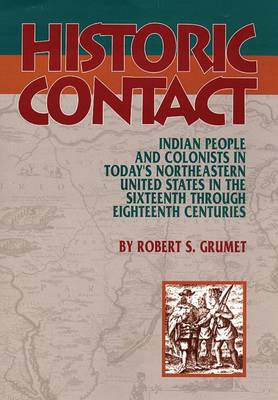 Historic Contact: Indian People and Colonists in Today's Northeastern United States in the Sixteenth Through Eighteenth Centuries (Hardback)