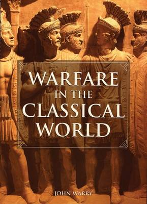 Warfare in the Classical World: An Illustrated Encyclopedia of Weapons, Warriors and Warfare in the Ancient Civilizations of Greece and Rome (Paperback)