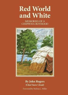 Red World and White: Memories of a Chippewa Boyhood - Civilization of American Indian S. v. 126 (Paperback)