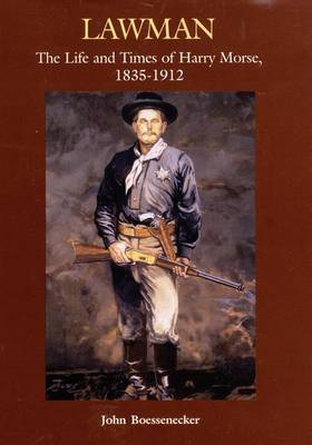 Lawman: The Life and Times of Harry Morse, 1835-1912 (Hardback)