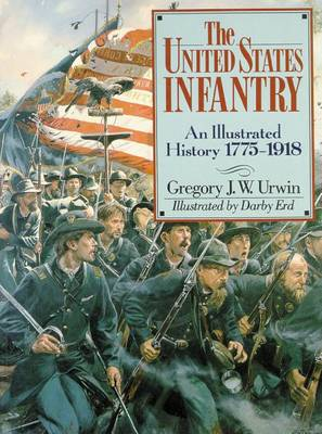 United States Infantry: An Illustrated History, 1775-1918 (Paperback)