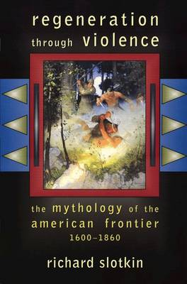 Regeneration Through Violence: The Mythology of the American Frontier 1600-1860 (Paperback)