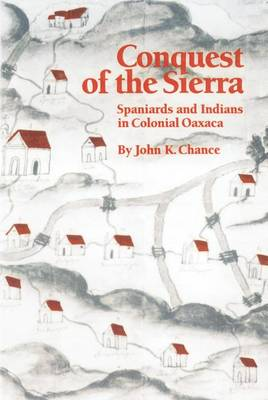 Conquest of the Sierra: Spaniards and Indians in Colonial Oaxaca (Paperback)