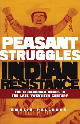 From Peasant Struggles to Indian Resistance: The Ecuadorian Andes in the Late Twentieth Century (Hardback)