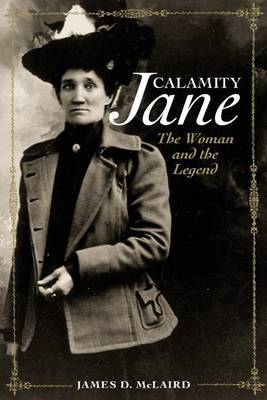 Calamity Jane: The Women and the Legend (Hardback)
