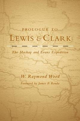 Prologue to Lewis and Clark: The Mackay and Evans Expedition (Paperback)