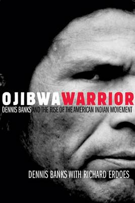 Ojibwa Warrier: Dennis Banks and the Rise of the American Indian Movement (Paperback)