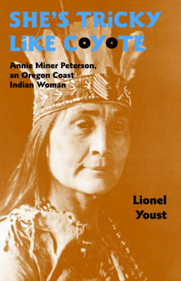 She's Tricky Like Coyote: Annie Miner Pererson, an Oregon Coast Indian Women (Paperback)