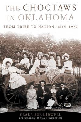 The Choctaws in Oklahoma: From Tribe to Nation, 1855-1970 (Paperback)