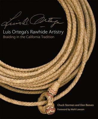 Luis Ortega's Rawhide Artistry: Braiding in the California Tradition - Western Legacies No. 7 (Hardback)