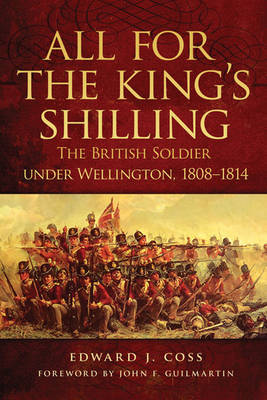 All for the King's Shilling: The British Soldier Under Wellington, 1808-1814 (Hardback)