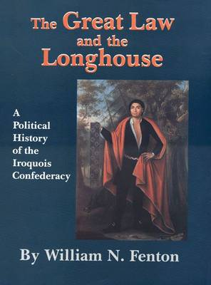The Great Law and the Longhouse: A Political History of the Iroquois Confederacy - Civilization of the American Indian No. 223 (Paperback)