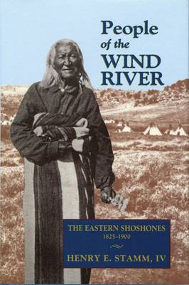 People of the Wind River: The Eastern Shoshones, 1825-1900 (Paperback)