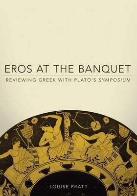 Eros at the Banquet: Reviewing Greek with Plato's Symposium (Paperback)