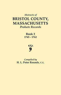 Abstracts of Bristol County, Massachusetts, Probate Records. Book 2, 1745-1762 (Paperback)