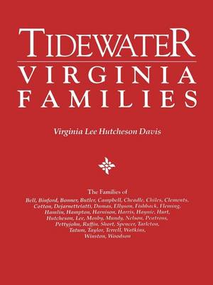 Tidewater Virginia Families. the Families of Bell, Binford, Bonner, Butler, Campbell, Cheadle, Chiles, Clements, Cotton, Dejarnette(att), Dumas, Ellyson, Fishback, Fleming, Hamlin, Hampton, Harnison, Farris, Haynie, Hurt, Hutcheson, Lee, Mosby, Mundy, Nels (Paperback)