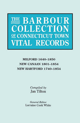 The Barbour Collection of Connecticut Town Vital Records. Volume 28: Milford 1640-1850, New Canaan 1801-1854, New Hartford 1740-1854 (Paperback)