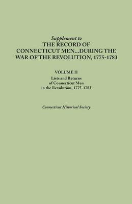 Supplement to the Records of Connecticut Men During the War of the Revolution, 1775-1783. Volume II: Lists and Returns of Connecticut Men in the Revol (Paperback)