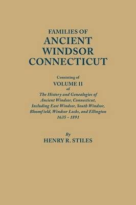 Families of Ancient Windsor, Connecticut. Volume II: Genealogies and Biographies of the History and Genealogies of Ancient Windsor, Connecticut, Incl (Paperback)