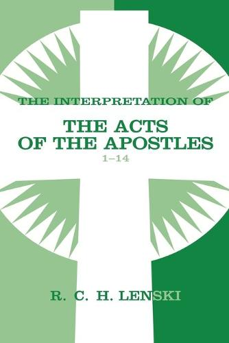 Interpretation of the Acts of the Apostles: 1-14 v. 1 - Lenski's Commentary on the New Testament (Paperback)