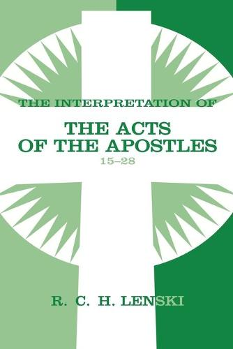 Interpretation of the Acts of the Apostles: 15-28 v. 2 - Lenski's Commentary on the New Testament (Paperback)