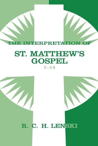 Interpretation of St.Matthew's Gospel: 1-14 v. 1 - Lenski's Commentary on the New Testament v. 1 (Paperback)