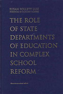 The Role of State Departments of Education in Complex School Reform - Series on School Reform (Hardback)