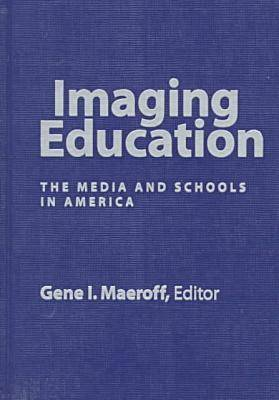 Imaging Education: The Media and Schools in America (Hardback)