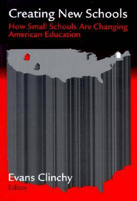 Creating New Schools: How Small Schools are Changing American Education (Paperback)