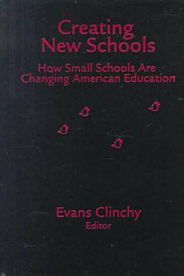 Creating New Schools: How Small Schools are Changing American Education (Hardback)