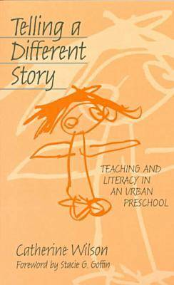 Telling a Different Story: Teaching and Literacy in an Urban Preschool - Early Childhood Education Series (Paperback)