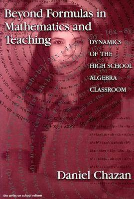 Beyond Formulas in Mathematics Teaching: Dynamics of the High School Algebra Classroom - School Reform S. (Paperback)