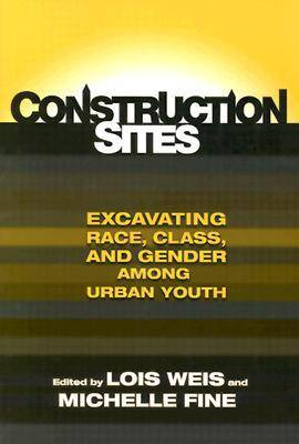 Construction Sites: Excavating Race, Class, and Gender among Urban Youth - Teaching for Social Justice Series No. 4 (Paperback)