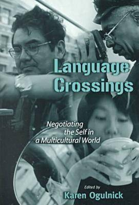 Language Crossings: Negotiating the Self in a Multicultural World - Language and Literacy Series No. 53 (Paperback)