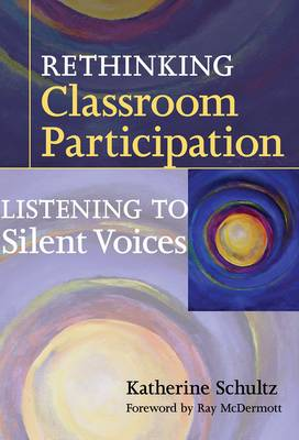 Rethinking Classroom Participation: Listening to Silent Voices (Hardback)