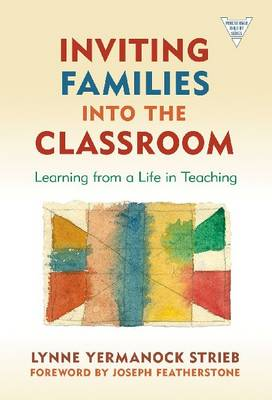 Inviting Families into the Classroom: Learning from a Life in Teaching - Practitioner Enquiry Series (Hardback)