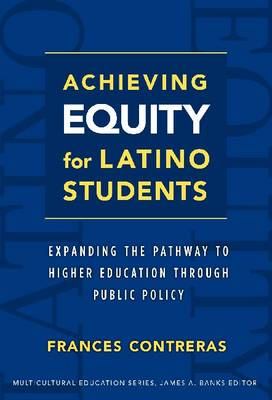 Achieving Equity for Latino Students: Expanding the Pathway to Higher Education Through Public Policy - Multicultural Education Series (Hardback)