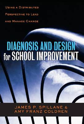 Diagnosis and Design for School Improvement: Using a Distributed Perspective to Lead and Manage Change (Paperback)