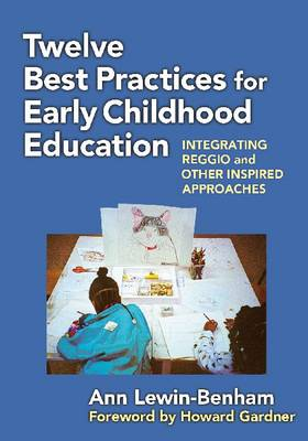 Twelve Best Practices for Early Childhood Education: Integrating Reggio and Other Inspired Approaches - Early Childhood Education Series (Hardback)